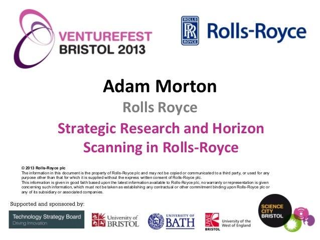 Adam Morton  Rolls Royce Strategic Research and Horizon Scanning in Rolls-Royce © 2013 Rolls-Royce plc The information in ...
