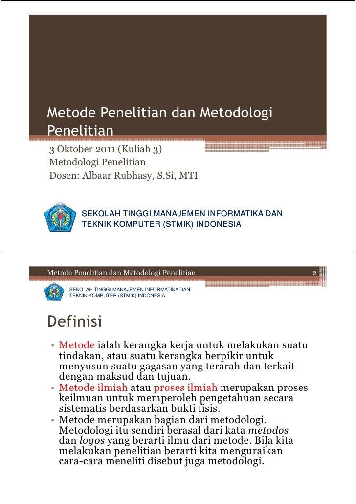 Metode Penelitian dan MetodologiPenelitian3 Oktober 2011 (Kuliah 3)Metodologi PenelitianDosen: Albaar Rubhasy, S.Si, MTI  ...