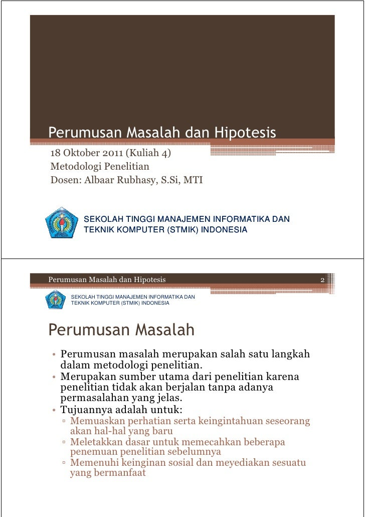 Perumusan Masalah dan Hipotesis18 Oktober 2011 (Kuliah 4)Metodologi PenelitianDosen: Albaar Rubhasy, S.Si, MTI          SE...