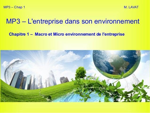 MP3 – L'entreprise dans son environnement Chapitre 1 – Macro et Micro environnement de l'entreprise MP3 – Chap 1 M. LAVAT