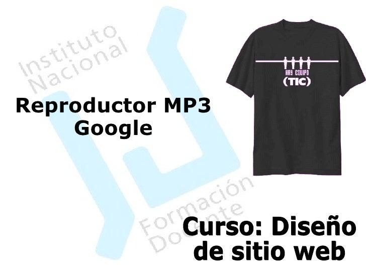 Curso: Diseño  de sitio web Reproductor MP3 Google