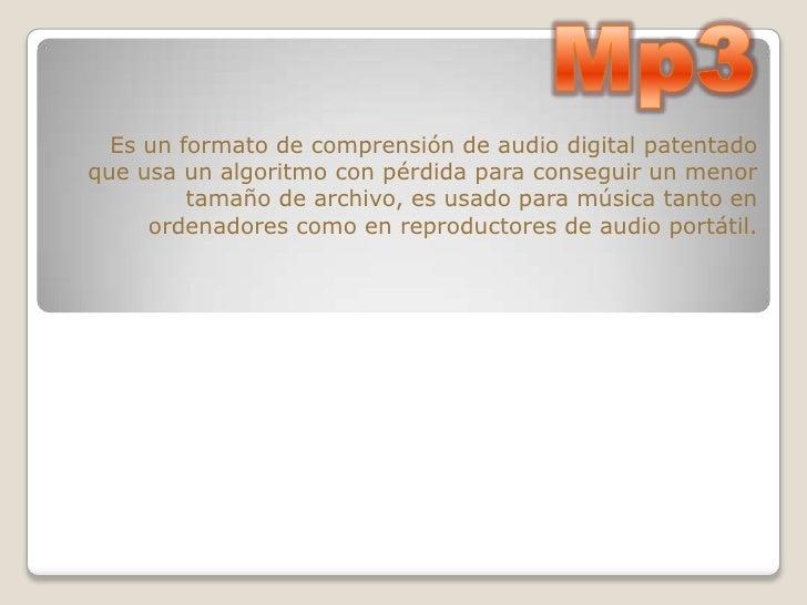 Es un formato de comprensión de audio digital patentadoque usa un algoritmo con pérdida para conseguir un menor         ta...