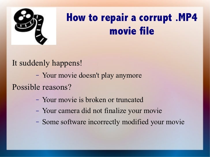 How to repair a corrupt .MP4 movie file It suddenly happens!  <ul><ul><li>Your movie doesn't play anymore </li></ul></ul>P...