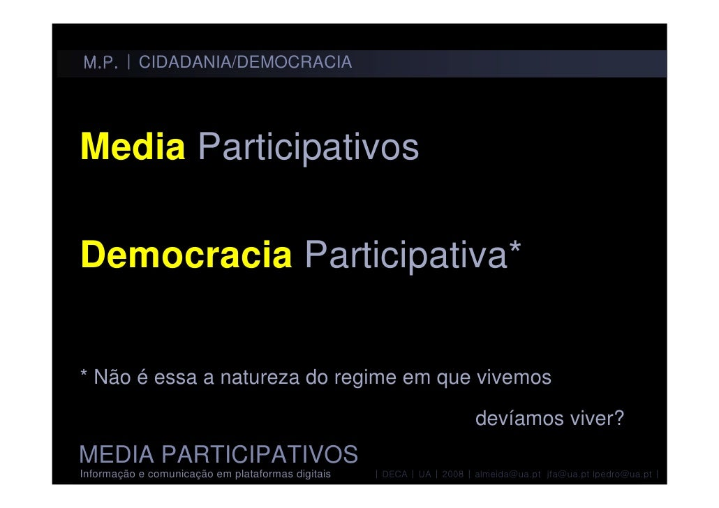 M.P. | CIDADANIA/DEMOCRACIA     Media Participativos  Democracia Participativa*   * Não é essa a natureza do regime em que...