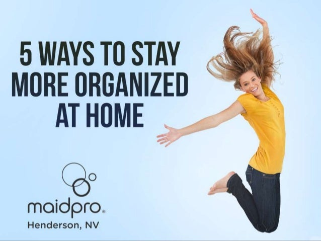 5 ways to stay organized at home for How to stay organized at home