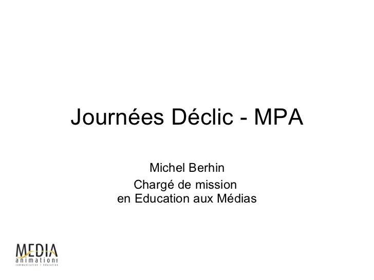 Journées Déclic - MPA Michel Berhin Chargé de mission  en Education aux Médias