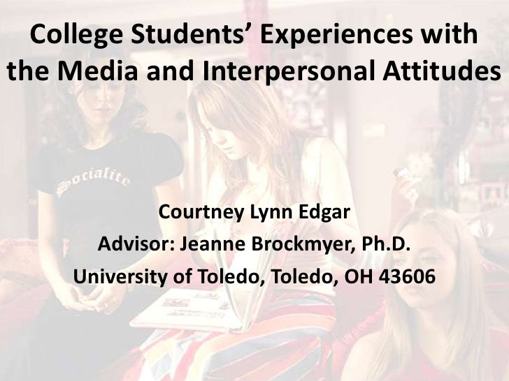 College Students' Experiences with the Media and Interpersonal Attitudes<br />Courtney Lynn Edgar<br />Advisor: Jeanne Bro...