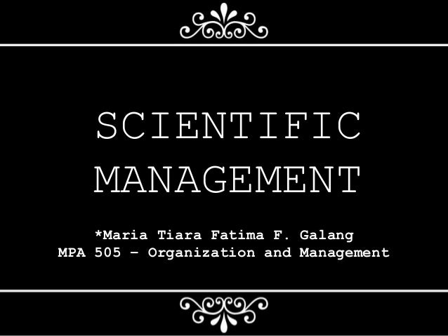 scientific management 1 Scientific management: scientific management the process of approaching various aspects of organizations in a scientific manner using scientific tools such as research, management, and analysis.