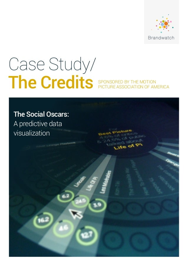 Case Study/ The Credits SPONSORED BY THE MOTION PICTURE ASSOCIATION OF AMERICA The Social Oscars: A predictive data visual...