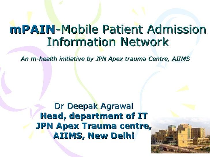 mPAIN -Mobile Patient Admission Information Network An m-health initiative by JPN Apex trauma Centre, AIIMS   Dr Deepak Ag...