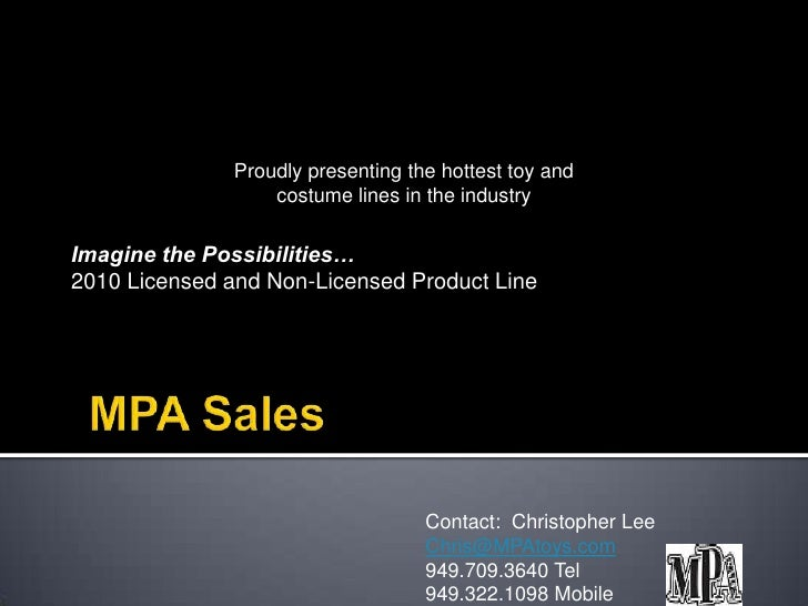 MPA Sales<br />Imagine the Possibilities…<br />2010 Licensed and Non-Licensed Product Line<br />Proudly presenting the hot...