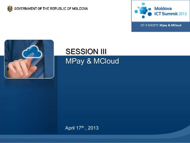 ICT 4 SOCIETY: Mpay & MCloudSESSION IIIMPay & MCloudApril 17th , 2013