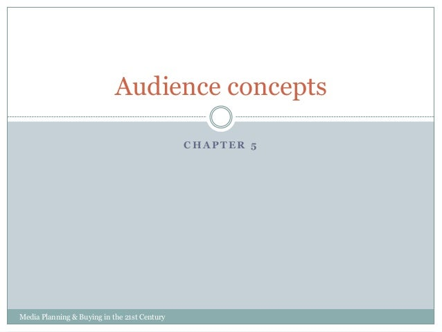 Audience concepts CHAPTER 5  Media Planning & Buying in the 21st Century
