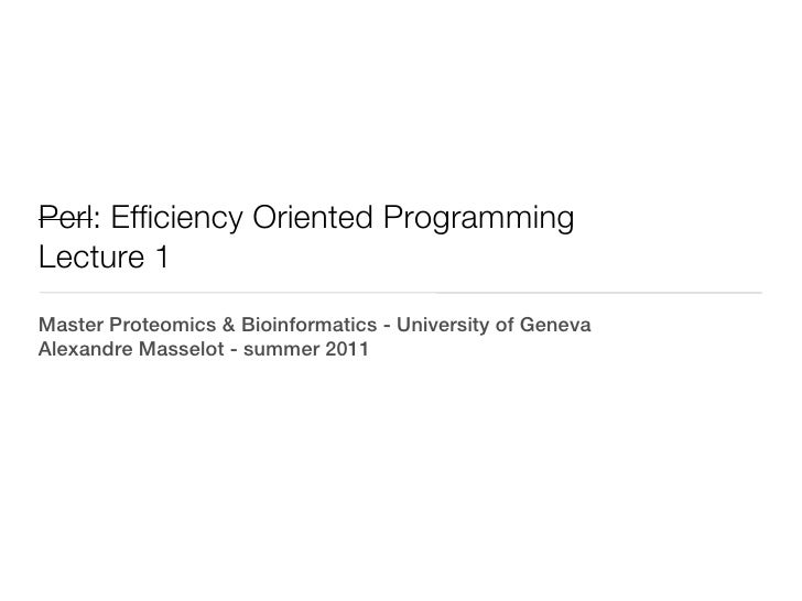 Perl: Efficiency Oriented ProgrammingLecture 1Master Proteomics & Bioinformatics - University of GenevaAlexandre Masselot ...
