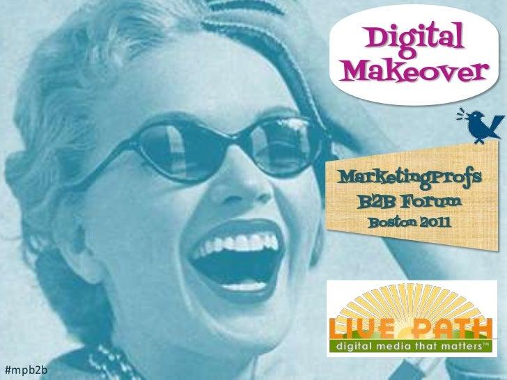 Digital Media Makeover  Marketing Profs B2B Forum July 2011