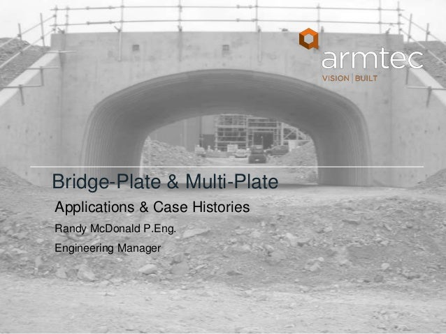 Bridge-Plate & Multi-Plate Applications & Case Histories Randy McDonald P.Eng. Engineering Manager