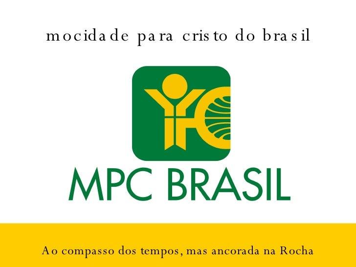 mocidade para cristo do brasil Ao compasso dos tempos, mas ancorada na Rocha
