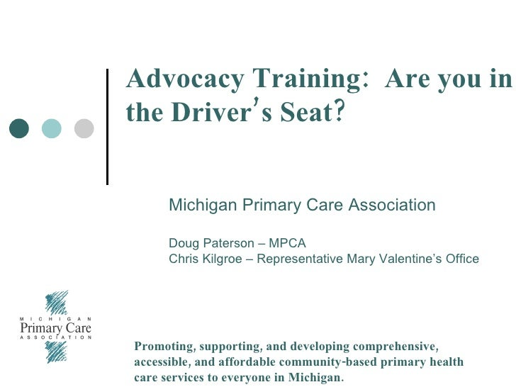 Advocacy Training:  Are you in the Driver's Seat? Michigan Primary Care Association Doug Paterson – MPCA Chris Kilgroe – R...