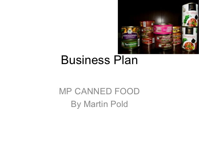 Business PlanMP CANNED FOOD  By Martin Pold