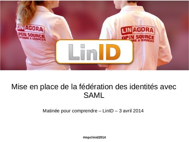 #mpclinid2014 Mise en place de la fédération des identités avec SAML Matinée pour comprendre – LinID – 3 avril 2014