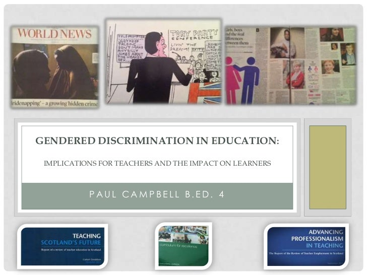 GENDERED DISCRIMINATION IN EDUCATION: IMPLICATIONS FOR TEACHERS AND THE IMPACT ON LEARNERS           PAUL CAMPBELL B.ED. 4