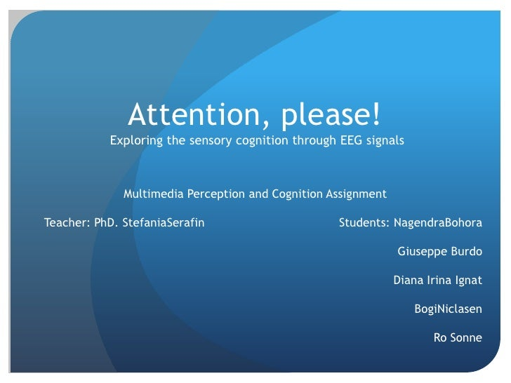 Attention, please! Exploring the sensory cognition through EEG signals<br />Multimedia Perception and Cognition Assignment...