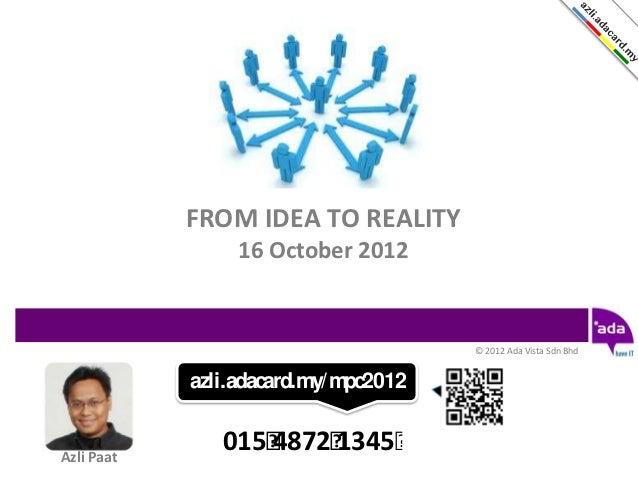 FROM IDEA TO REALITY                 16 October 2012                                      © 2012 Ada Vista Sdn Bhd        ...