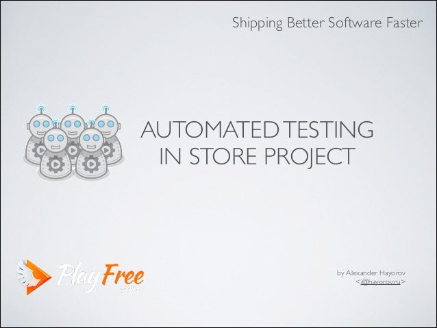 AUTOMATEDTESTING 	  IN STORE PROJECT by Alexander Hayorov 	  <i@hayorov.ru> Shipping Better Software Faster