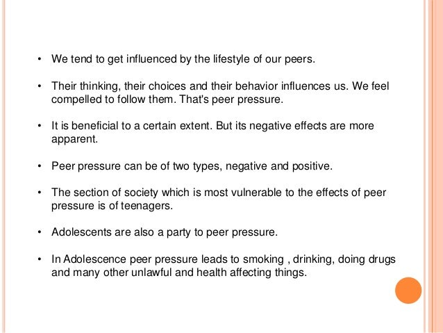 peer pressure towards negative behaviour and Friends can influence an adolescent's attitudes and behaviors in ways that matter across multiple domains of health and well-being, well into adulthood 1 we often hear about this in the form of peer pressure, which refers more explicitly to the pressure adolescents feel from their friends or peer group to behave in certain ways, good or badit can take the form of encouragement, requests.