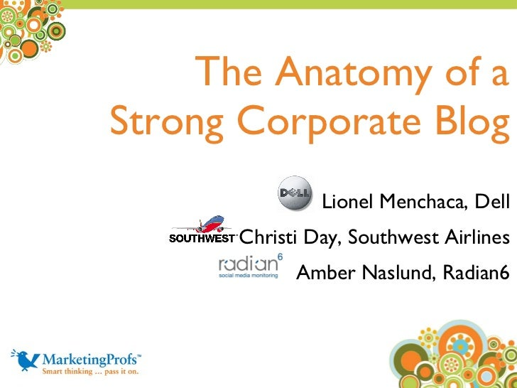 The Anatomy of a Strong Corporate Blog Lionel Menchaca, Dell Christi Day, Southwest Airlines Amber Naslund, Radian6