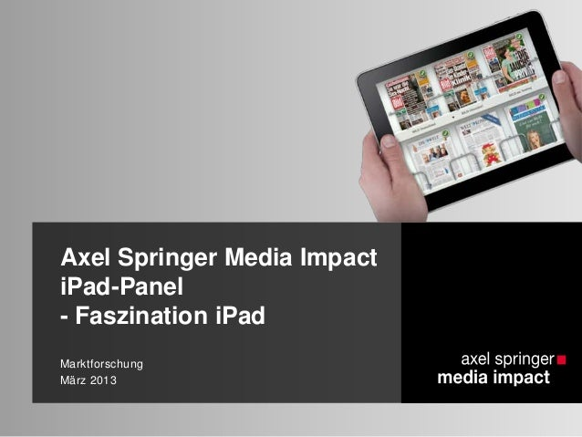 Axel Springer Media Impact iPad-Panel - Faszination iPad Marktforschung März 2013