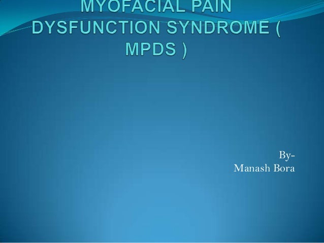 Myofacial pain dysfunction syndrome