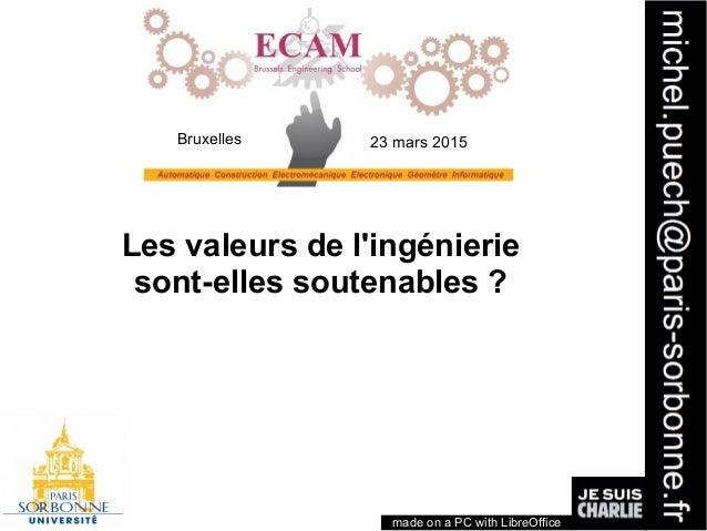 1 Les valeurs de l'ingénierie sont-elles soutenables? made on a PC with LibreOffice Bruxelles 23 mars 2015