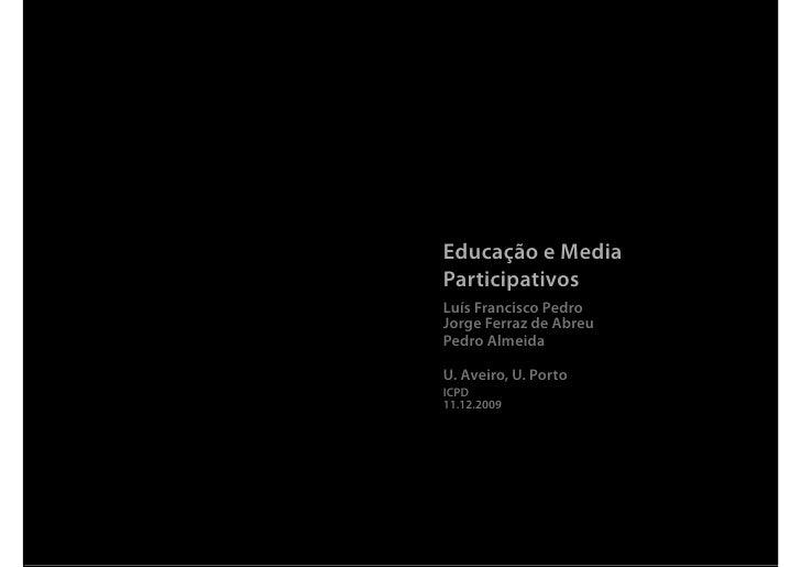 Educação e Media Participativos Luís Francisco Pedro Jorge Ferraz de Abreu Pedro Almeida  U. Aveiro, U. Porto ICPD 11.12.2...