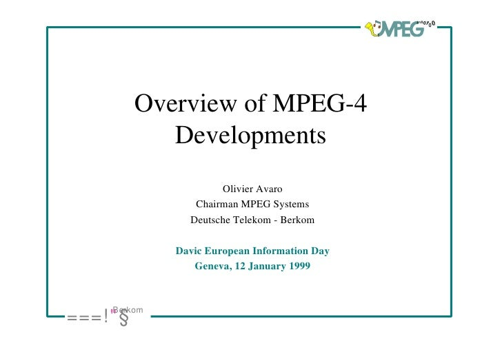 Overview of MPEG-4              Developments                       Olivier Avaro                  Chairman MPEG Systems   ...