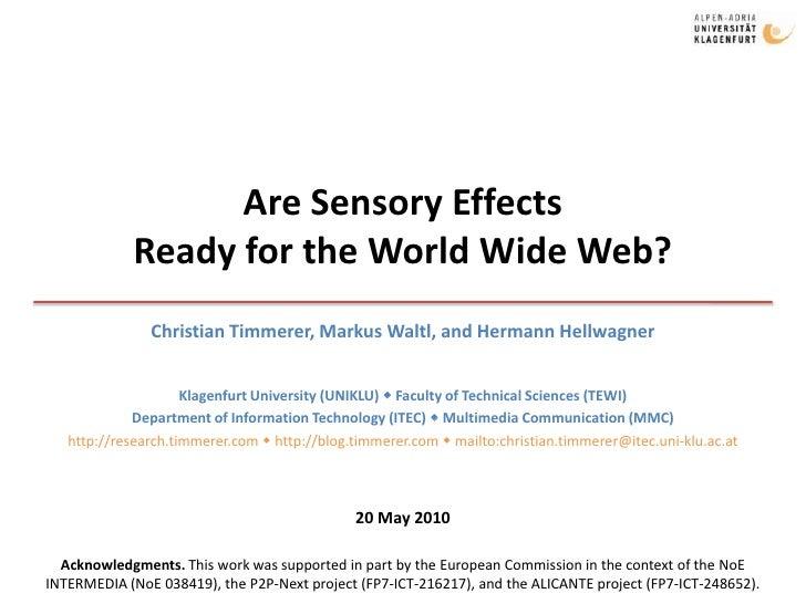 Are Sensory EffectsReady for the World Wide Web? <br />Christian Timmerer, Markus Waltl, and Hermann Hellwagner<br />Klage...