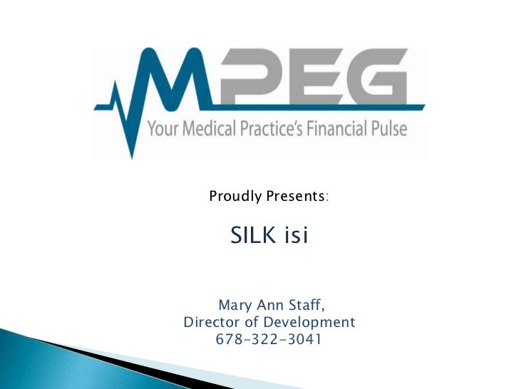 Proudly Presents:      SILK isi     Mary Ann Staff,Director of Development    678-322-3041