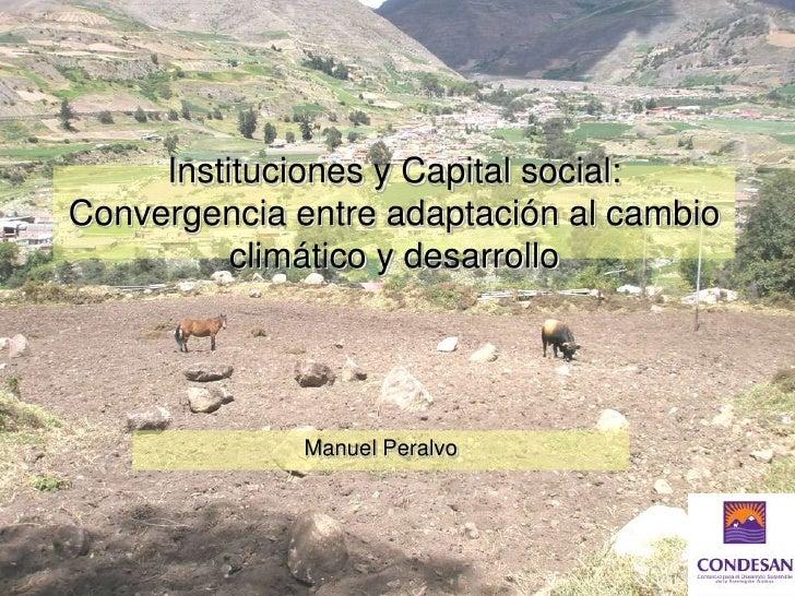 Instituciones y Capital social: Convergencia entre adaptación al cambio climático y desarrollo. Manuel Peralvo