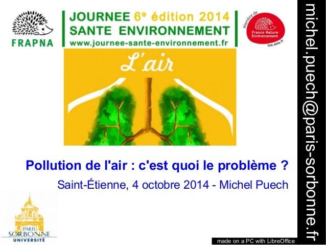michel.puech@paris-sorbonne.fr  1  Pollution de l'air : c'est quoi le problème ?  Saint-Étienne, 4 octobre 2014 - Michel P...