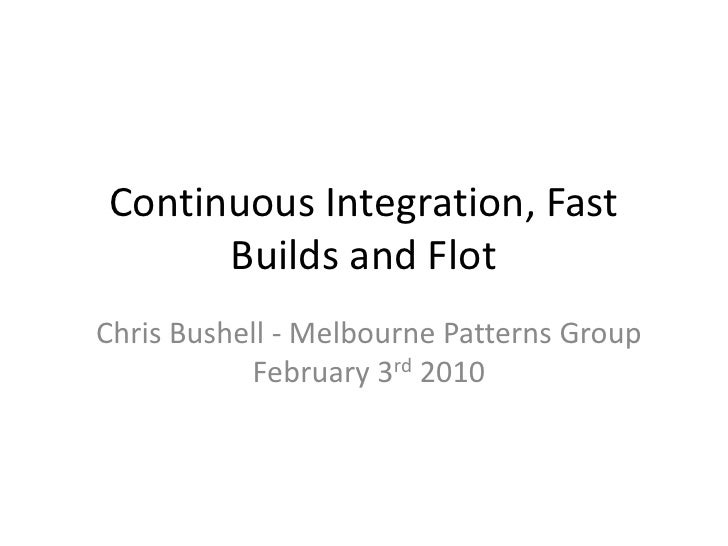 Continuous Integration, Fast Builds and Flot<br />Chris Bushell - Melbourne Patterns Group February 3rd 2010<br />