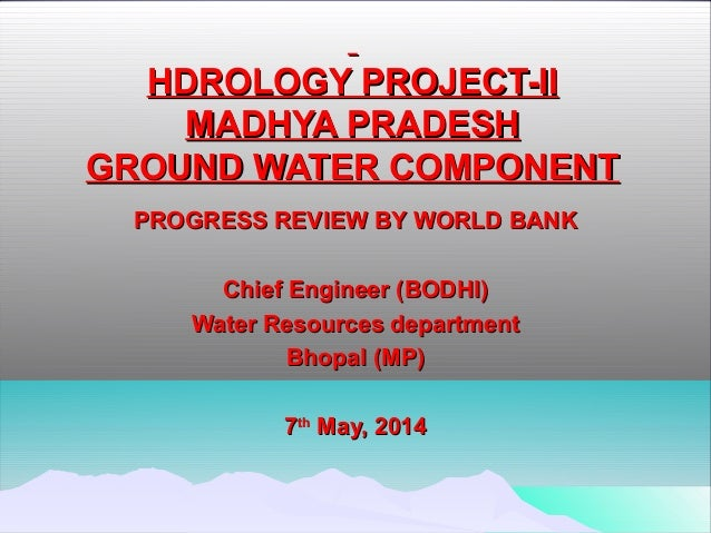 HDROLOGY PROJECT-IIHDROLOGY PROJECT-II MADHYA PRADESHMADHYA PRADESH GROUND WATER COMPONENTGROUND WATER COMPONENT PROGRE...