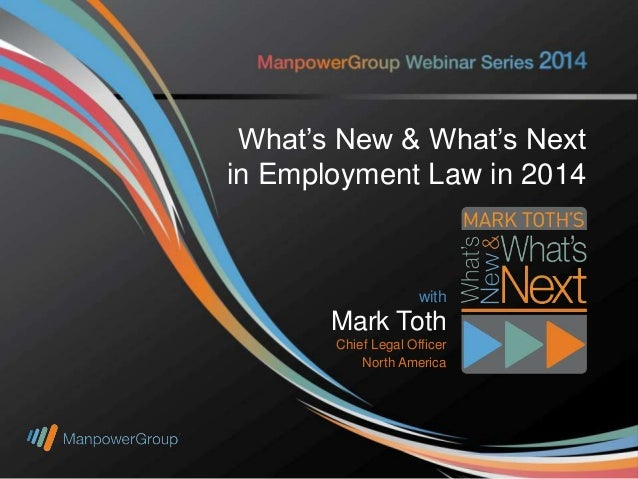 What's New & What's Next with in Employment Law in 2014 Mark Toth Chief Legal Officer North America  with  Mark Toth Chief...