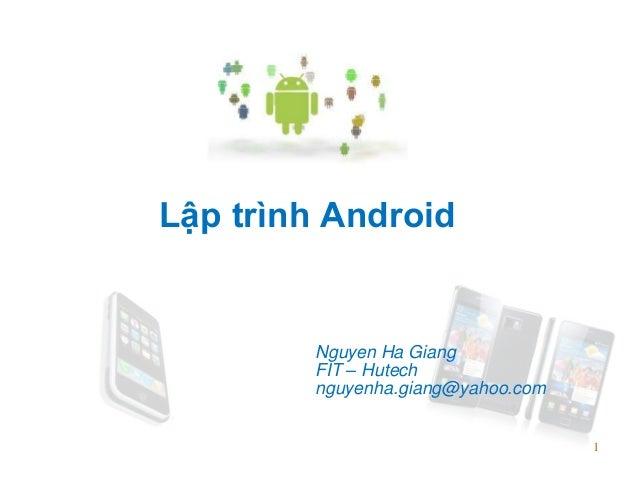 1 Lập trình Android Nguyen Ha Giang FIT – Hutech nguyenha.giang@yahoo.com 1
