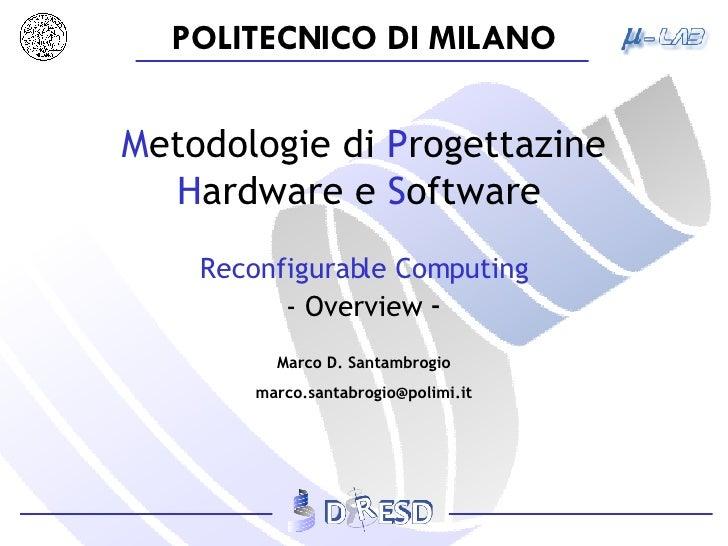 M etodologie   di  P rogettazine  H ardware e  S oftware   Reconfigurable Computing - Overview  -