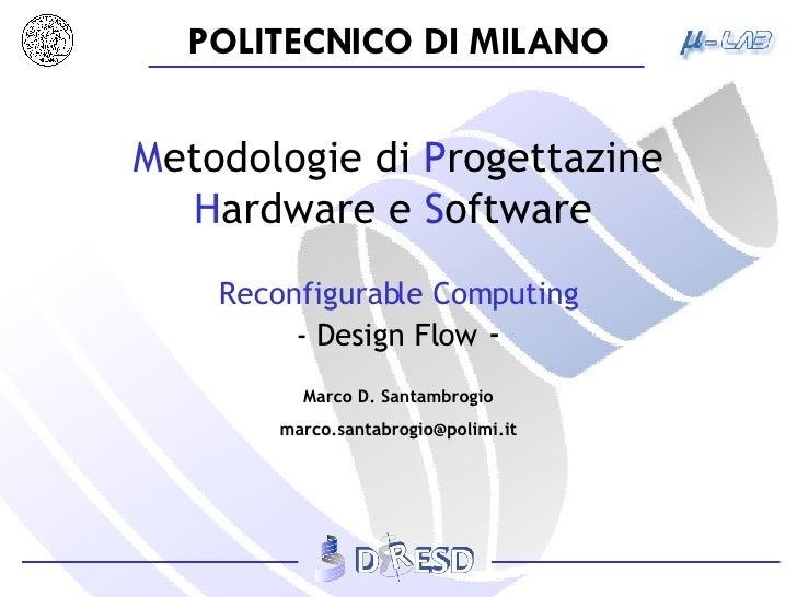 M etodologie   di  P rogettazine  H ardware e  S oftware   Reconfigurable Computing - Design Flow  -