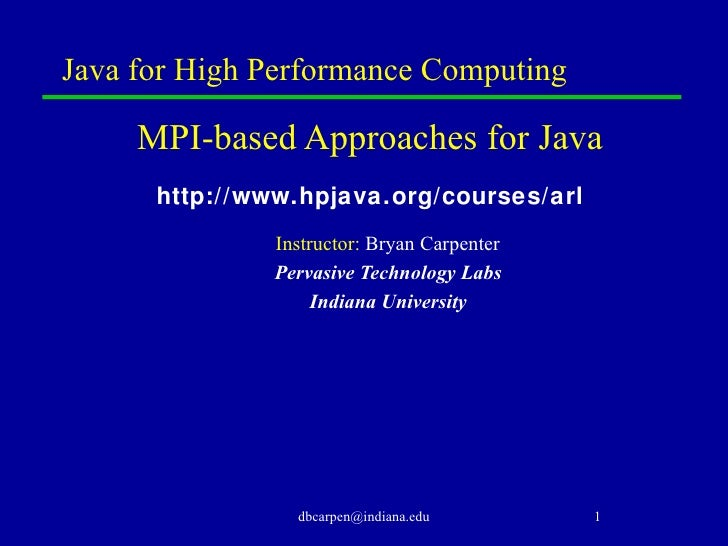 Java for High Performance Computing <ul><li>MPI-based Approaches for Java </li></ul><ul><li>http://www.hpjava.org/courses/...