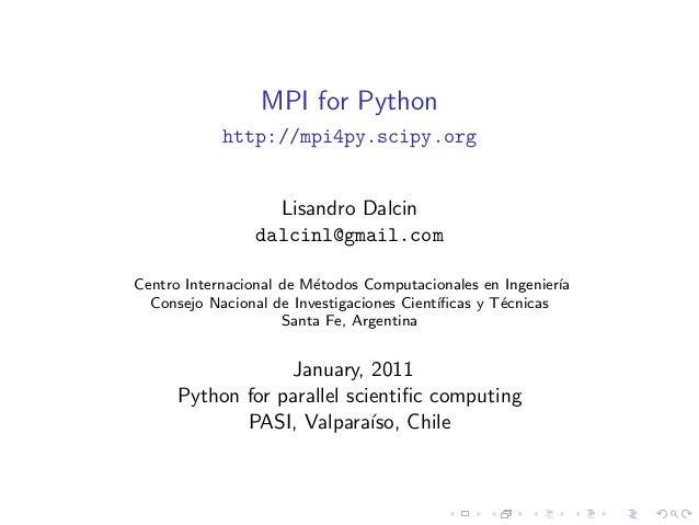 MPI for Python            http://mpi4py.scipy.org                   Lisandro Dalcin                 dalcinl@gmail.comCentr...