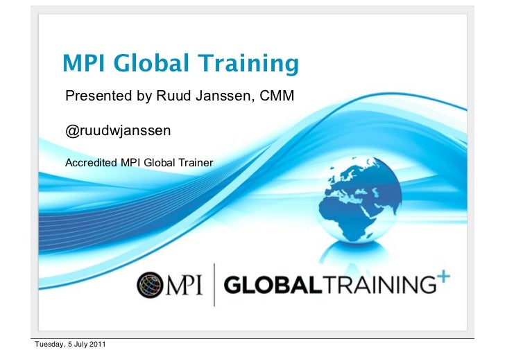 MPI Global Training        Presented by Ruud Janssen, CMM        @ruudwjanssen        Accredited MPI Global TrainerTuesday...