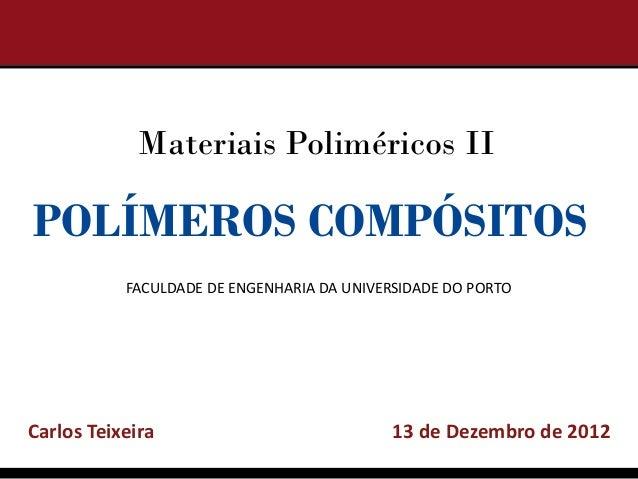 Materiais Poliméricos IIPOLÍMEROS COMPÓSITOS           FACULDADE DE ENGENHARIA DA UNIVERSIDADE DO PORTOCarlos Teixeira    ...