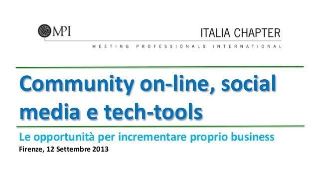 Community on-line, social media e tech-tools Le opportunità per incrementare proprio business Firenze, 12 Settembre 2013